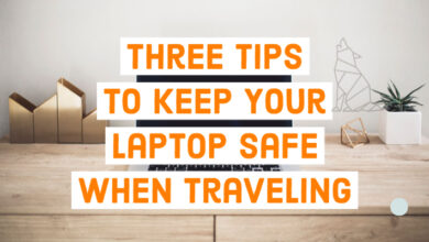 Three Tips to Keep Your Laptop Safe When Traveling