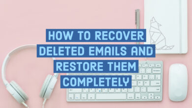 How to Recover Deleted Emails and Restore Them Completely