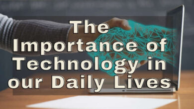 The importance of technology of technology in our daily lives